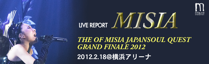 MISIA「THE OF MISIA JAPANSOUL QUEST GRAND FINALE 2012」2012.2.18 @ 横浜アリーナ