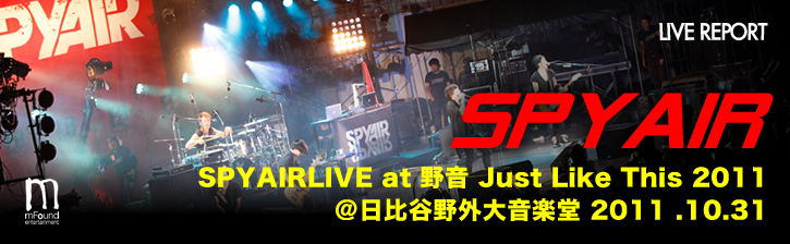 SPYAIR  LIVE at 野音 Just Like This 2011@日比谷野外大音楽堂  2011.10.3