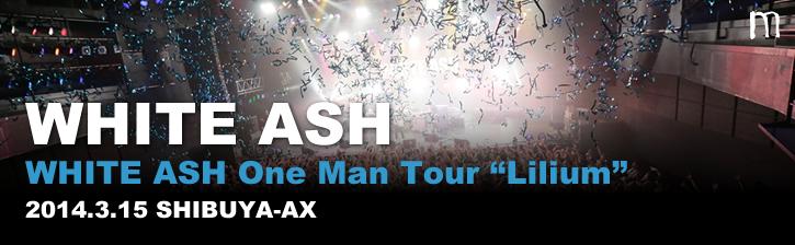 WHITE ASH「WHITE ASH One Man Tour